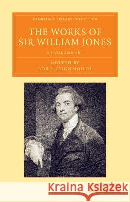 The Works of Sir William Jones 13 Volume Set : With the Life of the Author by Lord Teignmouth William, Jr. Jones Sir William Jones Lord Teignmouth 9781108055826 Cambridge University Press