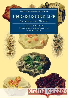 Underground Life: Or, Mines and Miners Louis Laurent Simonin H. W. Bristow 9781108072014