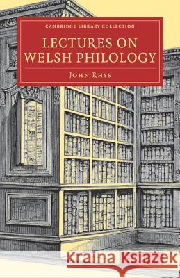 Lectures on Welsh Philology John Rhys 9781108079174