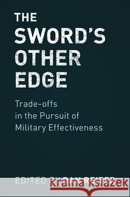 The Sword's Other Edge: Trade-Offs in the Pursuit of Military Effectiveness Dan Reiter 9781108404136