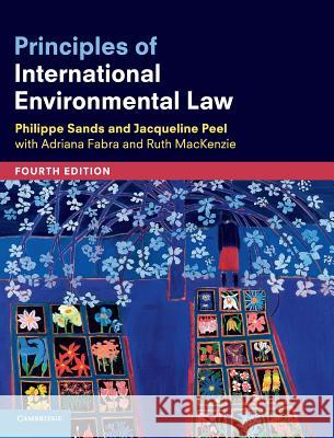Principles of International Environmental Law Philippe Sands Jacqueline Peel Adriana Fabra 9781108420952