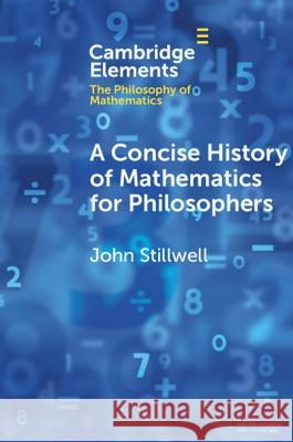 A Concise History of Mathematics for Philosophers . John Stillwell 9781108456234
