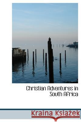 Christian Adventures in South Africa William Taylor 9781115245142