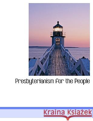 Presbyterianism for the People Robert P Kerr 9781115364270