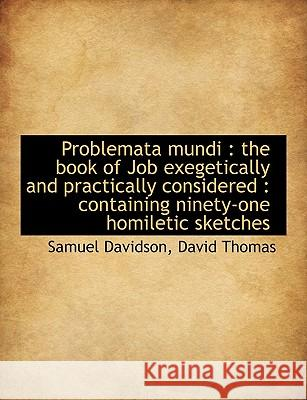 Problemata Mundi: The Book of Job Exegetically and Practically Considered: Containing Ninety-One H David Thomas 9781116011791