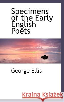 Specimens of the Early English Poets George Ellis 9781117103846