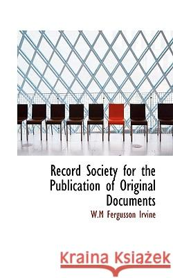 Record Society for the Publication of Original Documents W. M Fergusso Irvine 9781117206318