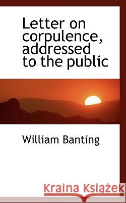 Letter on Corpulence, Addressed to the Public William Banting 9781117237558