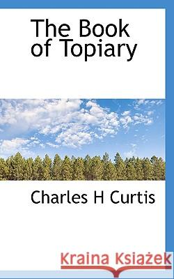 The Book of Topiary Charles H Curtis 9781117258232