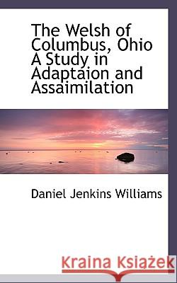 The Welsh of Columbus, Ohio a Study in Adaptaion and Assaimilation Daniel Jen Williams 9781117281421