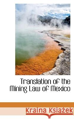 Translation of the Mining Law of Mexico Robert Joseph Kerr 9781117313511