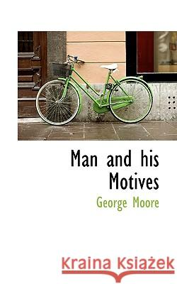 Man and His Motives George Moore 9781117328348