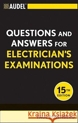 Audel Questions and Answers for Electrician's Examinations Paul Rosenberg 9781118003886