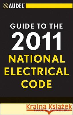 Audel Guide to the 2011 National Electrical Code : All New Edition Paul Rosenberg 9781118003893