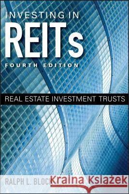 Investing in REITs : Real Estate Investment Trusts Ralph L. Block 9781118004456