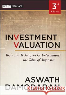Investment Valuation: Tools and Techniques for Determining the Value of Any Asset Aswath Damodaran 9781118011522 0