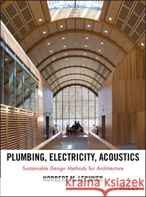 Plumbing, Electricity, Acoustics : Sustainable Design Methods for Architecture Norbert Lechner 9781118014752