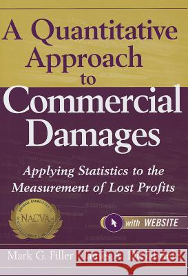A Quantitative Approach to Commercial Damages : Applying Statistics to the Measurement of Lost Profits + Website Mark Filler 9781118072592