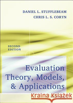 Evaluation Theory, Models, and Applications Stufflebeam, Daniel L.; Coryn, Chris L. S. 9781118074053 John Wiley & Sons