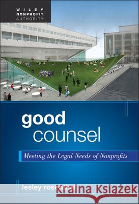 Good Counsel: Meeting the Legal Needs of Nonprofits Lesley F Rosenthal 9781118084045