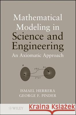 Mathematical Modeling in Science and Engineering: An Axiomatic Approach Ismael Herrera George F. Pinder 9781118087572
