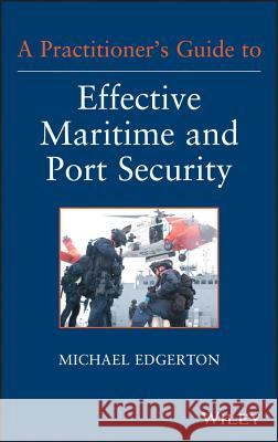 A Practitioner's Guide to Effective Maritime and Port Security Edgerton, M, 9781118099919