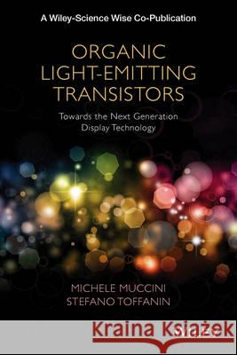 Organic Light-Emitting Transistors: Fundamentals and Perspectives of an Emerging Technology Michele Muccini 9781118100073