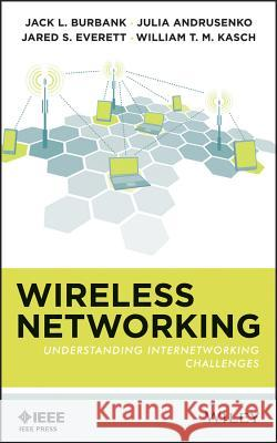 Wireless Networking: Understanding Internetworking Challenges Jack L. Burbank Julia Andrusenko Jared S. Everett 9781118122389