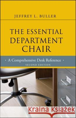 The Essential Department Chair: A Comprehensive Desk Reference Jeffrey Buller 9781118123744