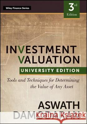 Investment Valuation: Tools and Techniques for Determining the Value of Any Asset, University Edition Aswath Damodaran 9781118130735