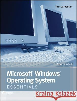 Microsoft Windows Operating System Essentials Tom Carpenter 9781118195529