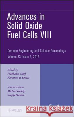 Advances in Solid Oxide Fuel Cells VIII Acers 9781118205945