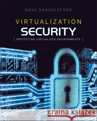 Virtualization Security: Protecting Virtualized Environments Dave Shackleford 9781118288122