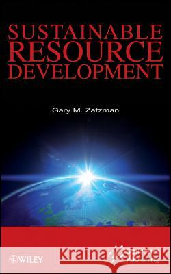 Sustainable Resource Development Gary Zatzman 9781118290392