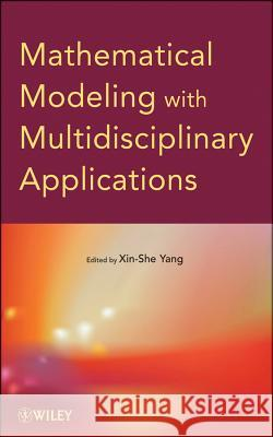 Mathematical Modeling with Multidisciplinary Applications Xin-She Yang 9781118294413