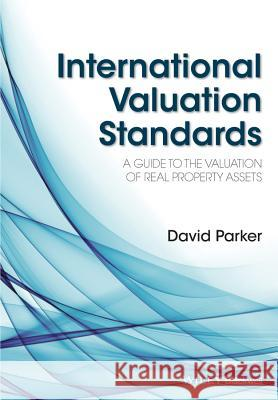 International Valuation Standards: A Guide to the Valuation of Real Property Assets David Parker 9781118329368