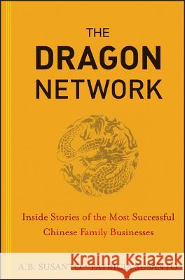 The Dragon Network: Inside Stories of the Most Successful Chinese Family Businesses A B Susanto 9781118339374 0