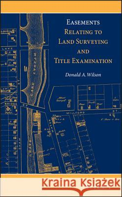 Easements Relating to Land Surveying and Title Examination Wilson, Donald A. 9781118349984