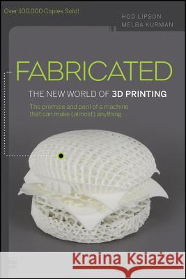 Fabricated: The New World of 3D Printing Hod Lipson 9781118350638