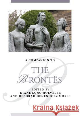A Companion to the Brontes Hoeveler, Diane Long; Morse, Deborah Denenholz 9781118404942