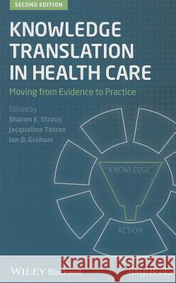 Knowledge Translation in Health Care : Moving from Evidence to Practice  9781118413548