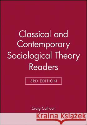 Classical and Contemporary Sociological Theory Readers Craig Calhoun   9781118438725