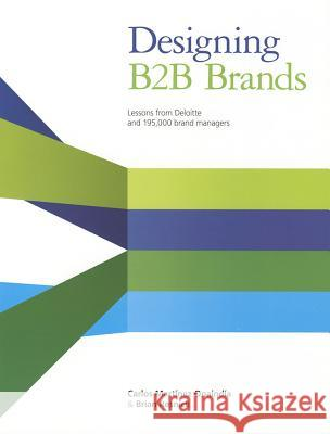 Designing B2B Brands: Lessons from Deloitte and 195,000 Brand Managers Carlos Martinez Onaindia 9781118457474