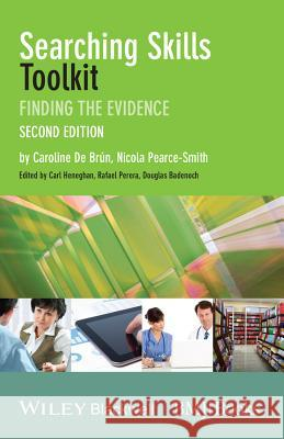 Searching Skills Toolkit : Finding the Evidence De Brún, Caroline; Pearce–Smith, Nicola 9781118463130