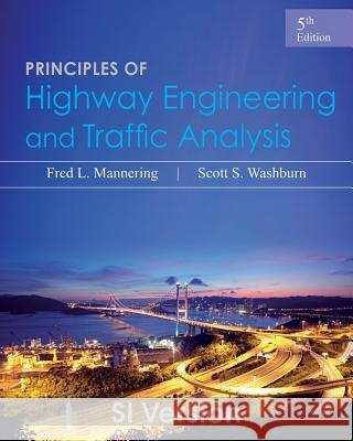 Principles of Highway Engineering and Traffic Analysis Fred L. Mannering Scott S. Washburn  9781118471395 John Wiley & Sons Inc