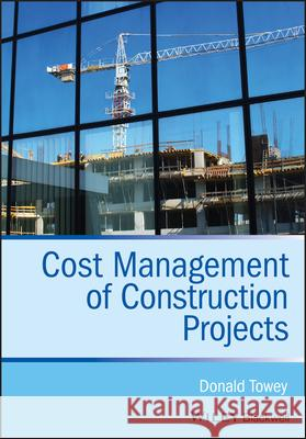 Cost Management of Construction Projects Donald Towey 9781118473771