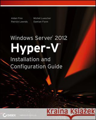 Windows Server 2012 Hyper-V Installation and Configuration Guide Aidan Finn 9781118486498