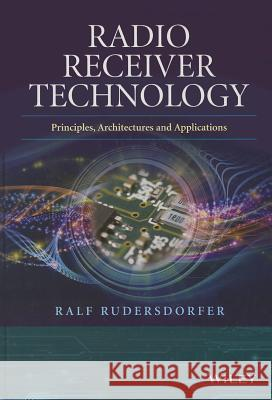 Radio Receiver Technology: Principles, Architectures and Applications Rudersdorfer, Ralf; Buesching, Gerhard 9781118503201