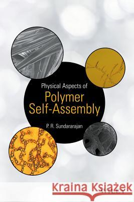 Physical Aspects of Polymer Self-Assembly Sundararajan, P. 9781118543788