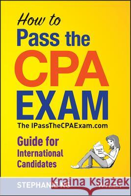 How to Pass the CPA Exam: An International Guide Ng, Stephanie 9781118613221